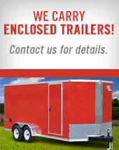 We carry enclosed trailers! Contact us for details.