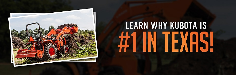 Click here to learn why Kubota is #1 in Texas!