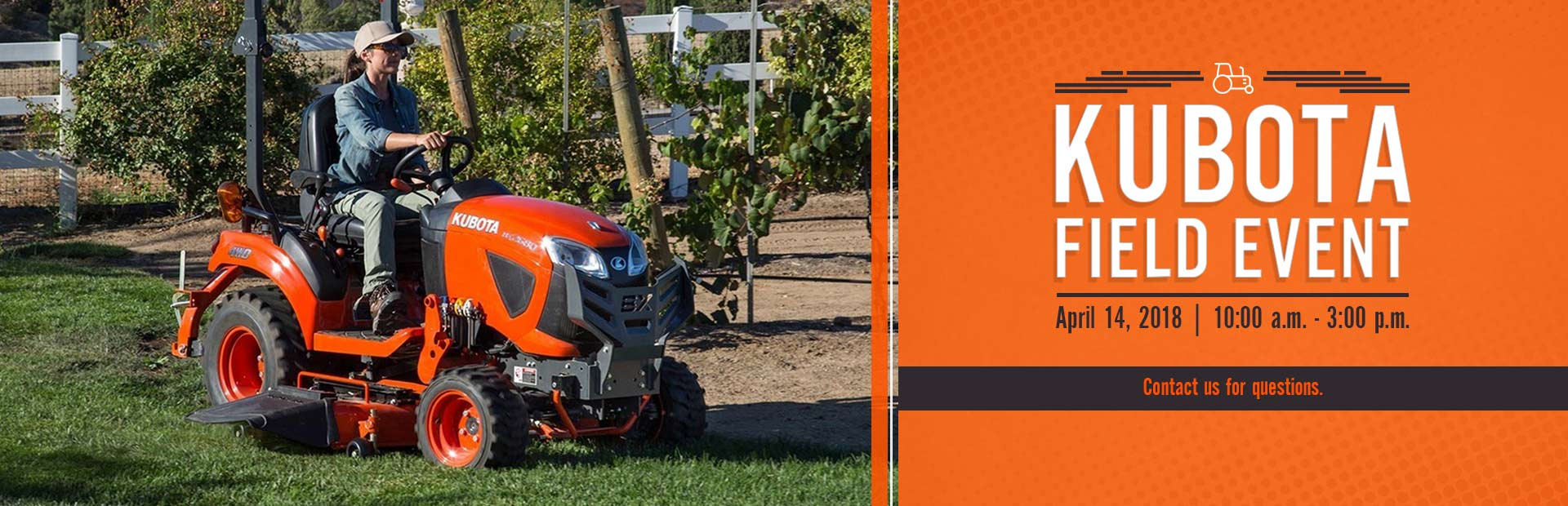 Join us April 14 for our Kubota Field Event! Contact us for questions.