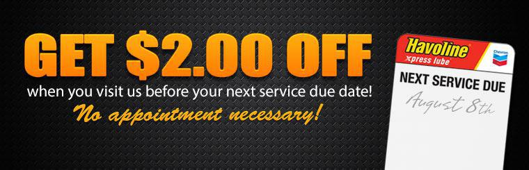 Get $2.00 off when you visit us before your next service due date! No appointment necessary!
