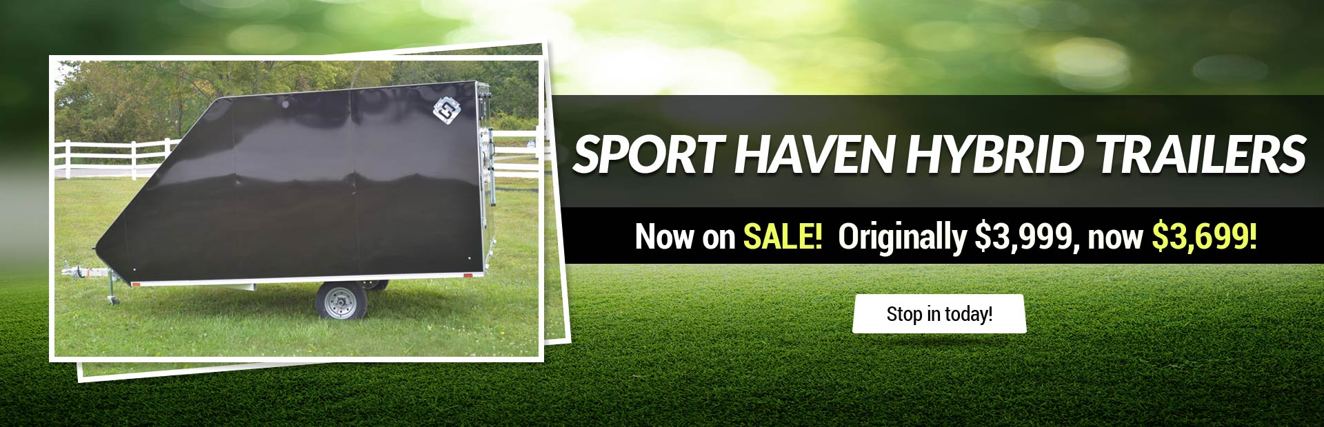 Sport Haven Hybrid Trailers Now on Sale: Originally $3,999, now $3,699! Stop in today!