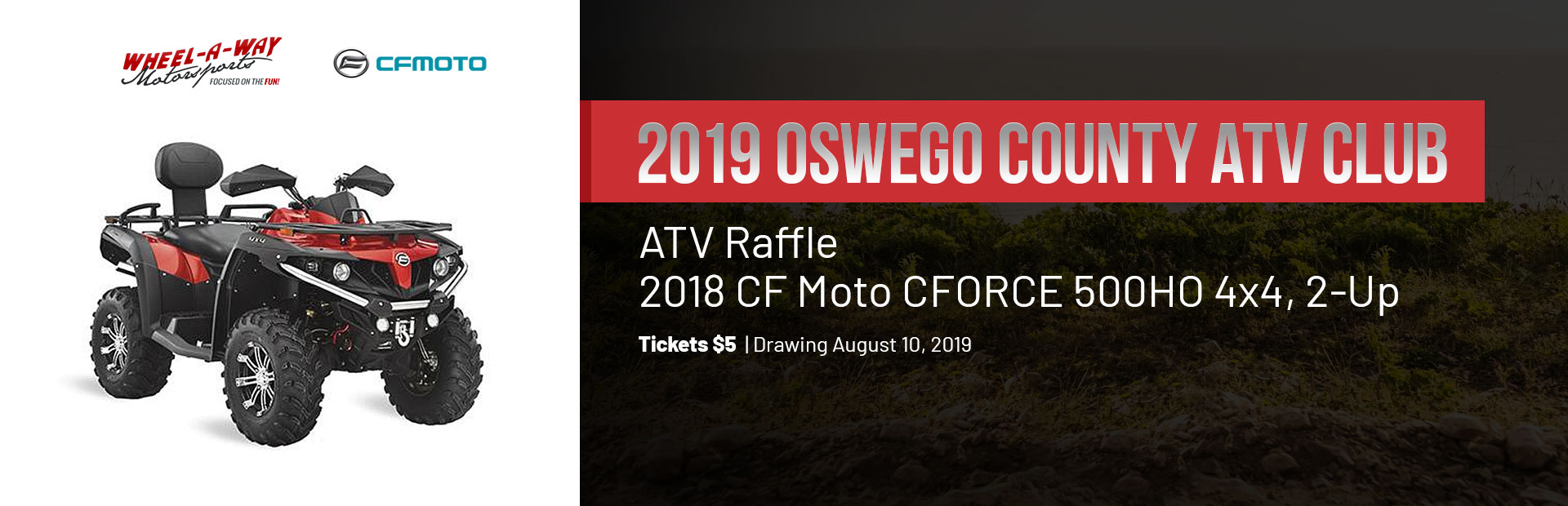 Join us on August 10, 2019 to win a CF Moto CFORCE 500HO 4x4, 2-Up! Click here to contact us!