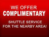 We offer complimentary shuttle service for the nearby area!