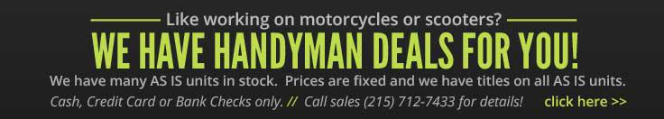 Like working on motorcycles or scooters? We have handyman deals for you! Click here!