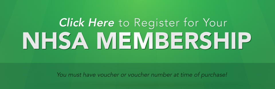 Click here to register for your NHSA Membership! You must have voucher or voucher number at time of