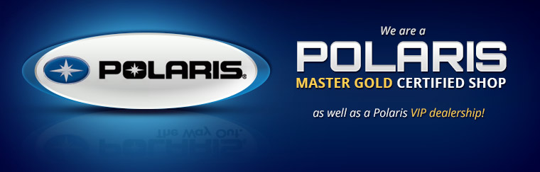 We are a Polaris Master Gold Certified shop as well as a Polaris VIP dealership! Click here to learn more about us.