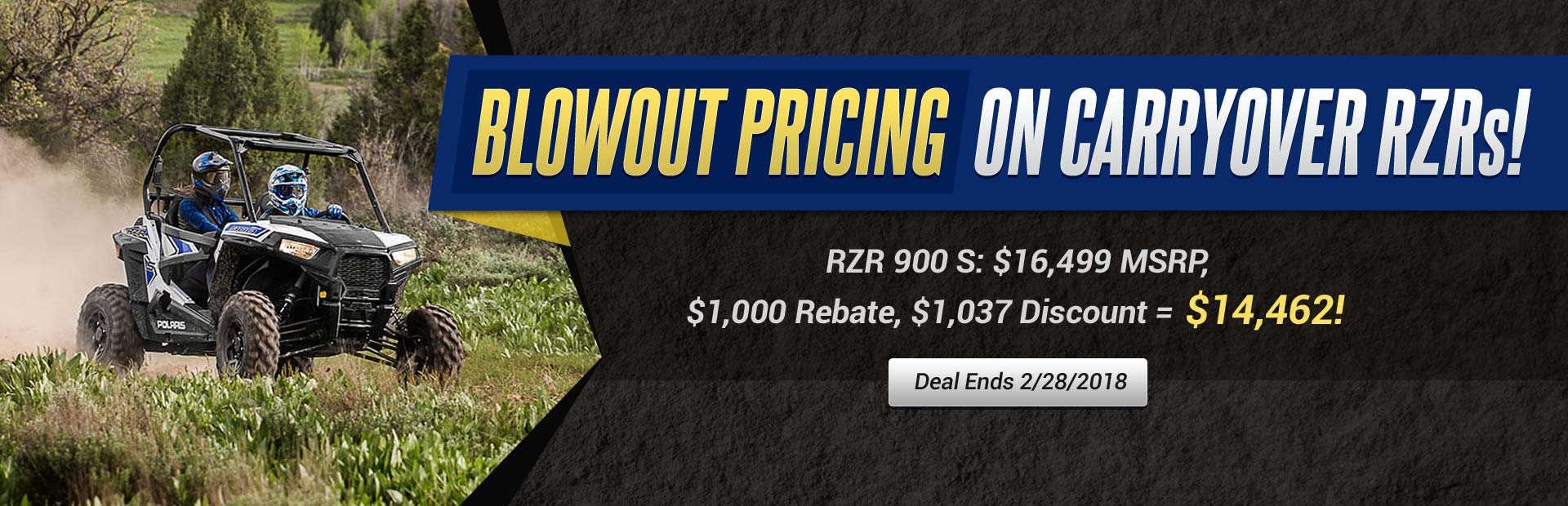 Blowout Pricing on Carryover RZRs: Hurry, this deal ends 2/28/2018!