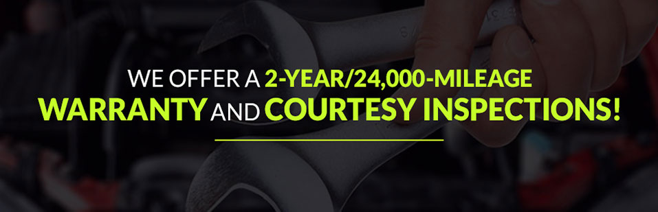 We offer a 2-year/24,000-mileage warranty and courtesy inspections!