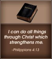 ''I can do all things through Christ which strengthens me.'' Philippians 4:13.