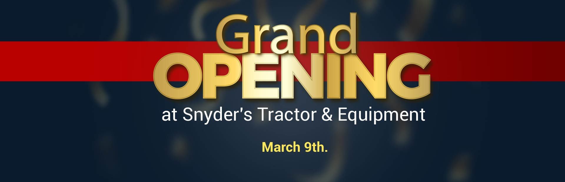 Grand opening at Snyder's Tractor & Equipment: Come visit us today!