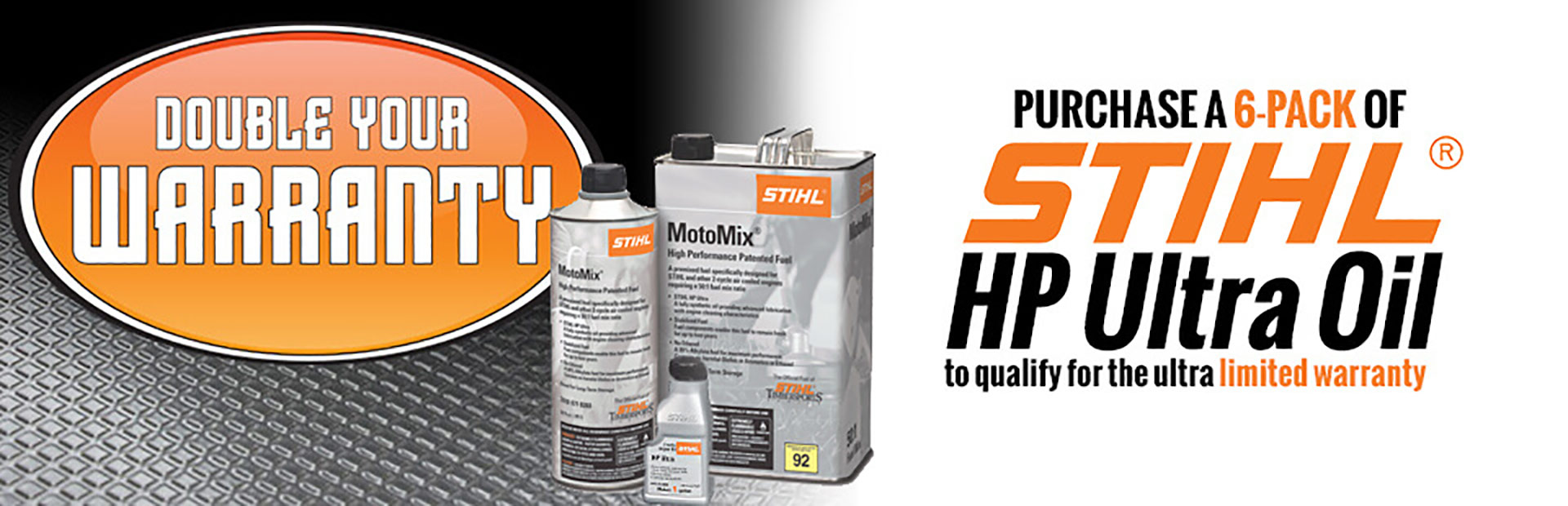 Purchase a 6-pack of STIHL HP Ultra Oil to qualify for the ultra limited warranty! Click here to view our selection.