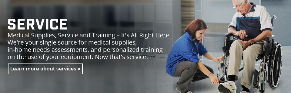 Medical Supplies, Service and Training: We're your single source for medical supplies, in-home needs assessments, and personalized training on the use of your equipment!