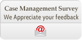 Case Management Survey. We Appreciate your feedback,