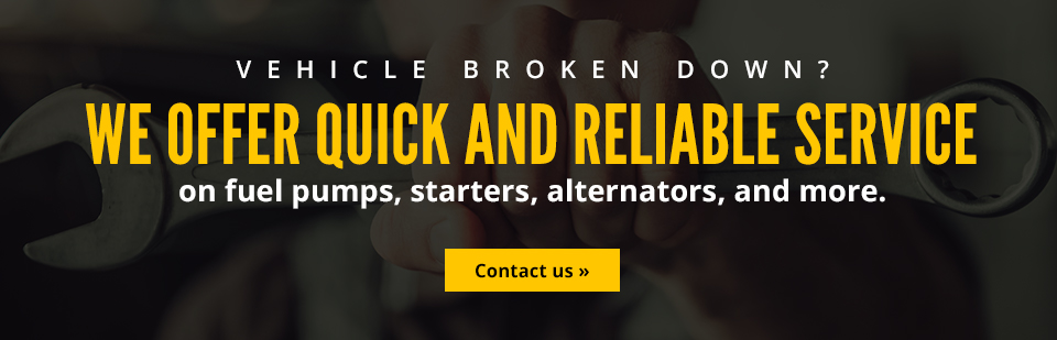 Vehicle broken down? We offer quick and reliable service on fuel pumps, starters, alternators, and more. Contact us for details.