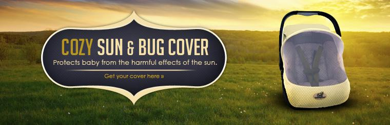 Cozy Sun & Bug Cover: Protect your baby from the harmful effects of the sun. Click here to get your cover here.