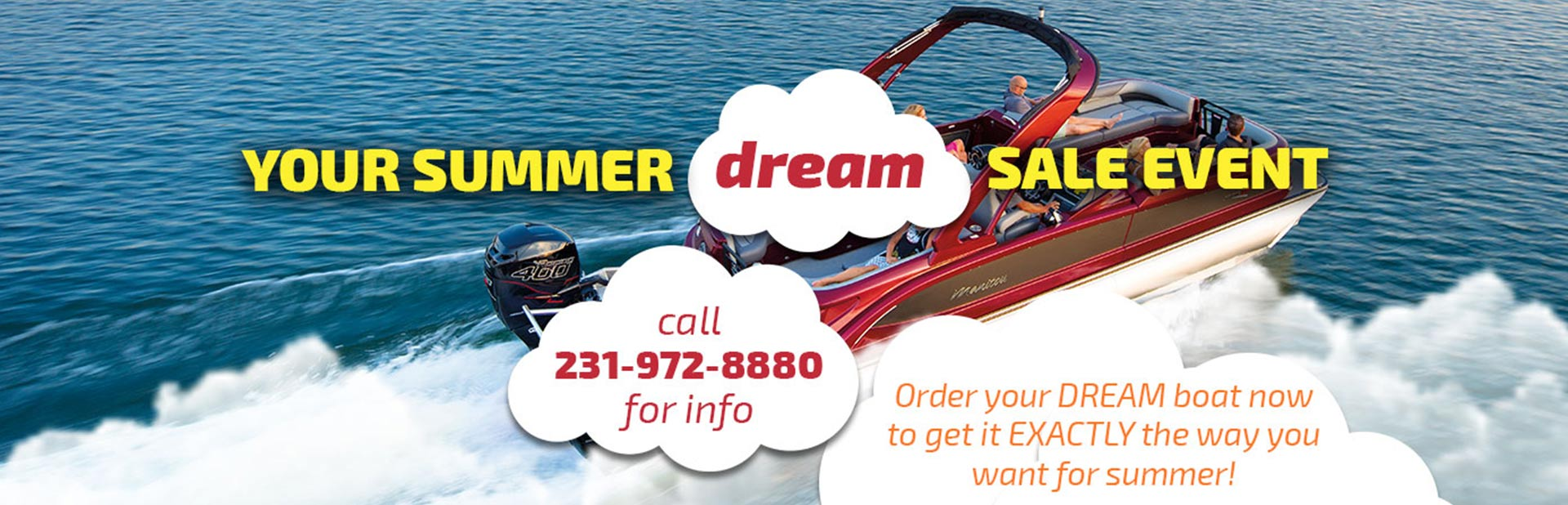 Your Summer Dream Sale Event: Order your DREAM boat now to get it EXACTLY the way you want for summer!