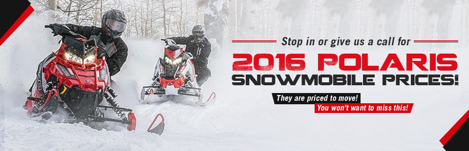 Stop in or give us a call for 2016 Polaris snowmobile prices! They are priced to move! You won't want to miss this!