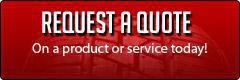 Request a quote on a product or service today!
