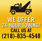 We offer 24-hour towing! Call us at (218)-835-4548.