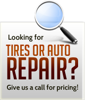 Looking for tires or auto repair? Give us a call for pricing!