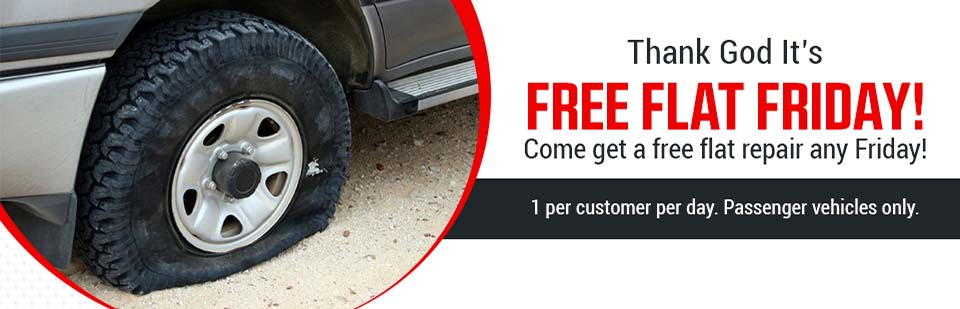 Free Flat Friday: Come get a free flat repair any Friday! 1 per customer per day. Passenger vehicles only.