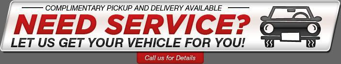 Need service? Let us get your vehicle for you! Complimentary Pickup and delivery available. Call us for details.