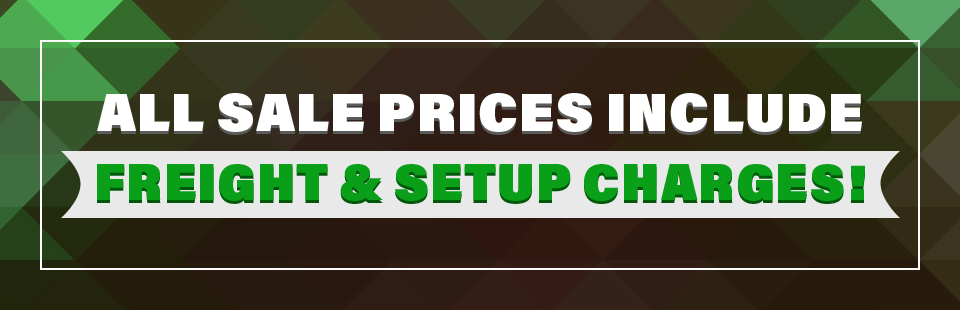 All sale prices include freight and setup charges!