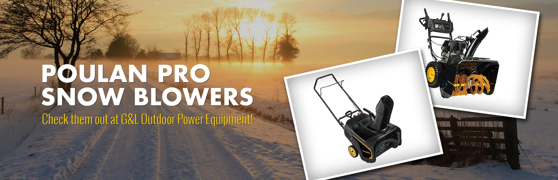 Poulan Pro Snow Blowers: Check them out at G&L Outdoor Power Equipment!