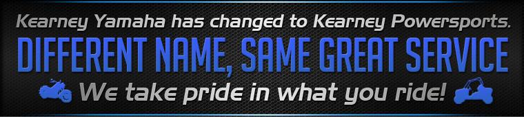 Kearney Yamaha has changed to Kearney Powersports. Different name, same great service. We take pride in what you ride!