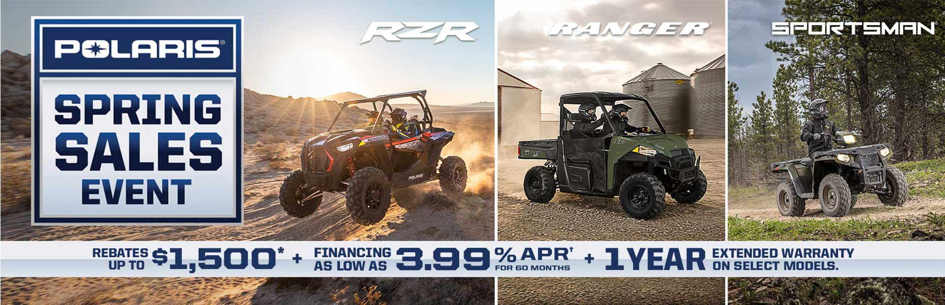 Polaris Spring Sales Event. Rebates up to $1,500 + Financing as low as 3.99% APR for 60 months + 1 Y