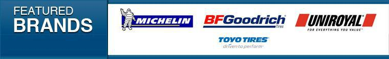We proudly carry products from Michelin®, BFGoodrich®, Uniroyal®, and Toyo.