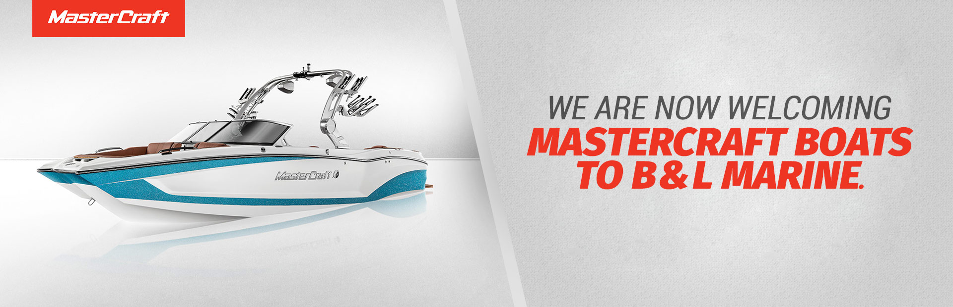 We are now welcoming MasterCraft boats to B & L Marine.