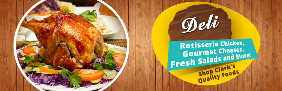 Shop the deli at Clark's Quality Foods for rotisserie chicken, gourmet cheeses, fresh salads, and more! Click here to learn more.