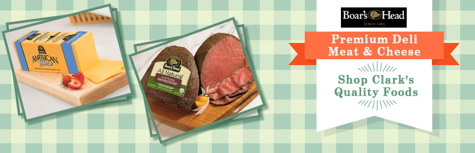 Shop Boar's Head premium deli meat and cheese at Clark's Quality Foods! Click here to learn more.