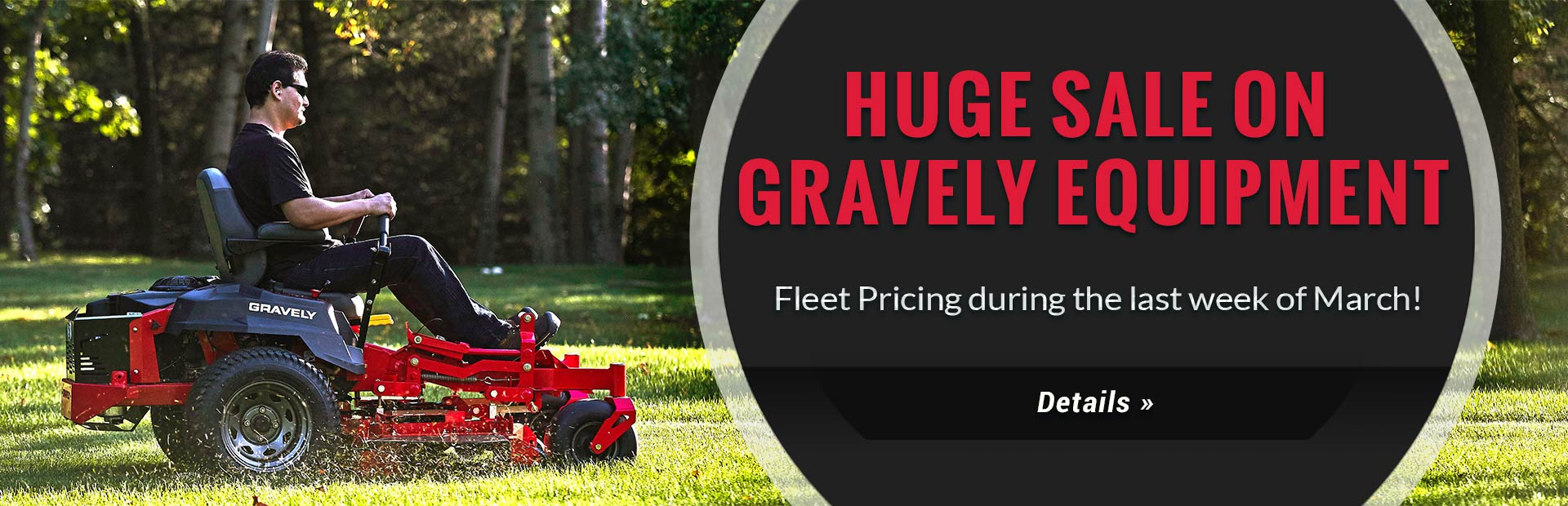 Huge sale on Gravely equipment: Fleet pricing during the last week of March! Click here to view the