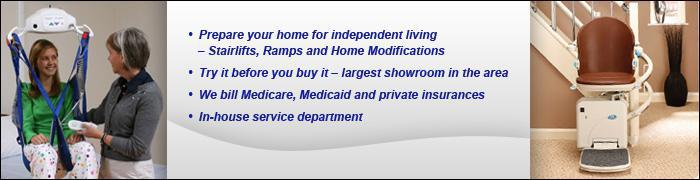 Prepare your home for independent living - Stairlifts, Ramps, and Home Modifications. Try it before you buy it — largest showroom in the area. We bill Medicare, Medicaid and private insurance. In-house service department.