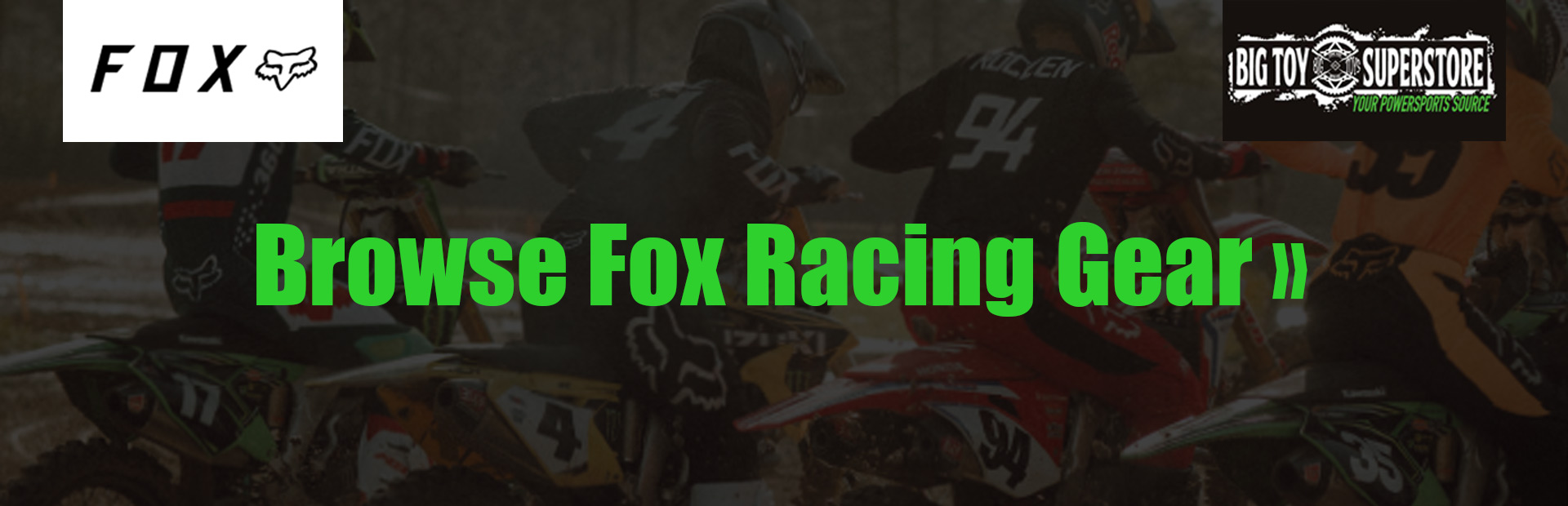 Click here to browse Fox Racing gear.