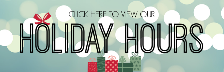 Click to view our Holiday Hours