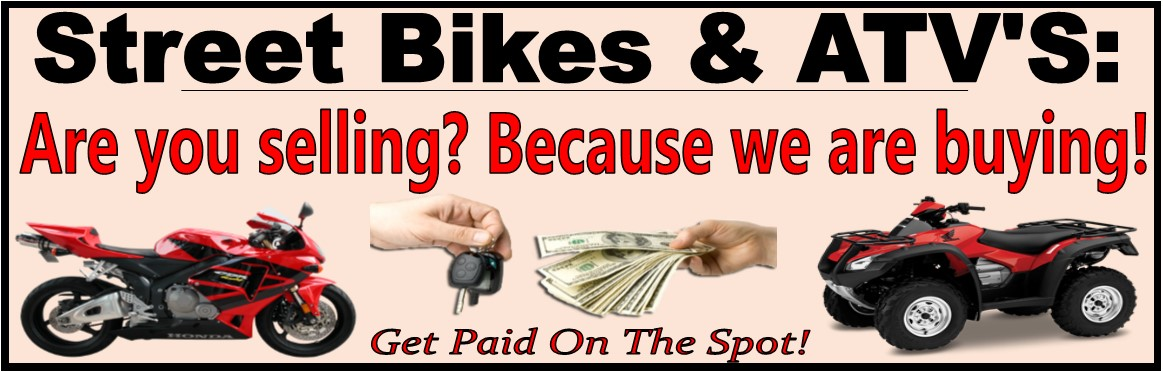 We Buy Used Street Bikes & ATVs!