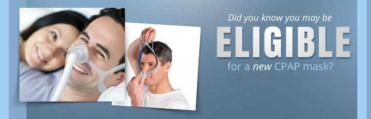 Did you know you may be eligible for a new CPAP mask?