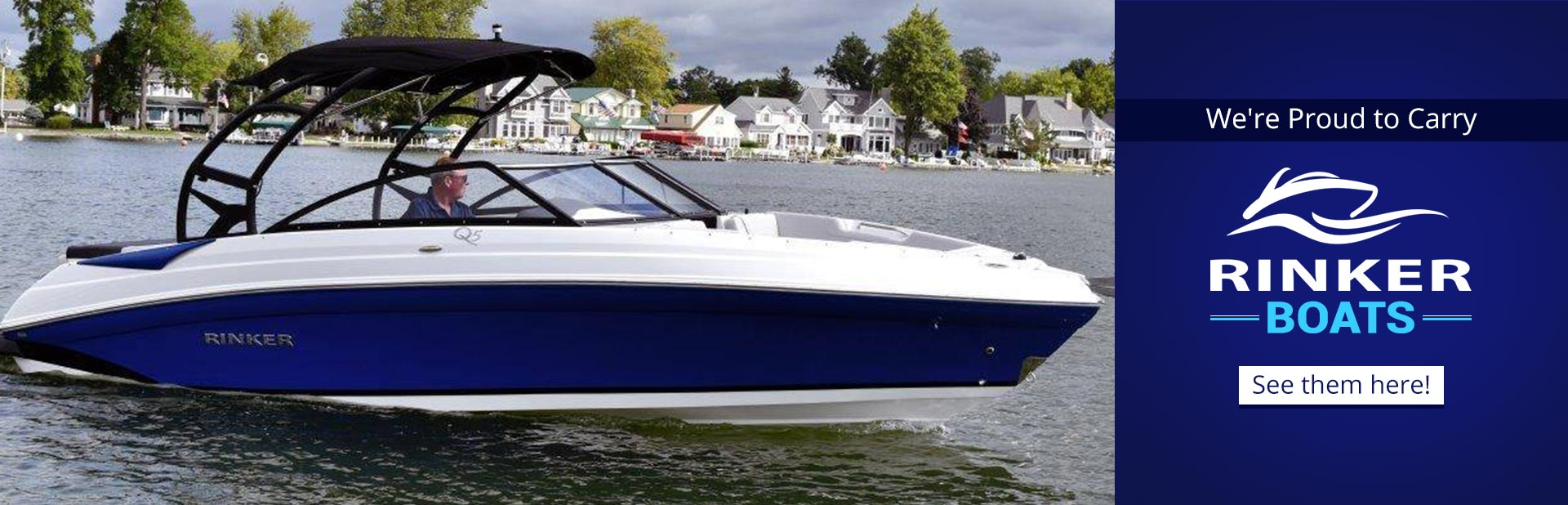 We're proud to carry Rinker boats!