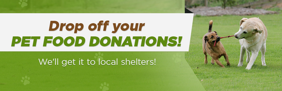 Drop off your pet food donations and we'll get it to local shelters!