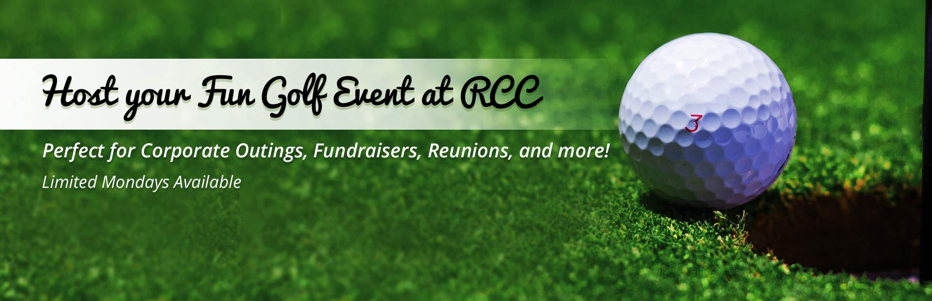 Host your fun golf event at RCC: Perfect for corporate outings, fundraisers, reunions, and more!