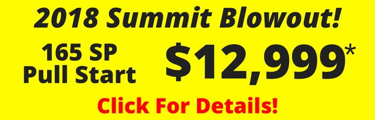 2018 Summit Blowout.  All Ski-Doo Summits are on Sale.  Get a 2018 Summit 850 165 SP in Black for just $12999 plus freight, tax and PDI. Call - click - or come in today!